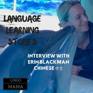 Language Learning Stories interview by Lingo Mama with Erin Blackman Chinese speaker
